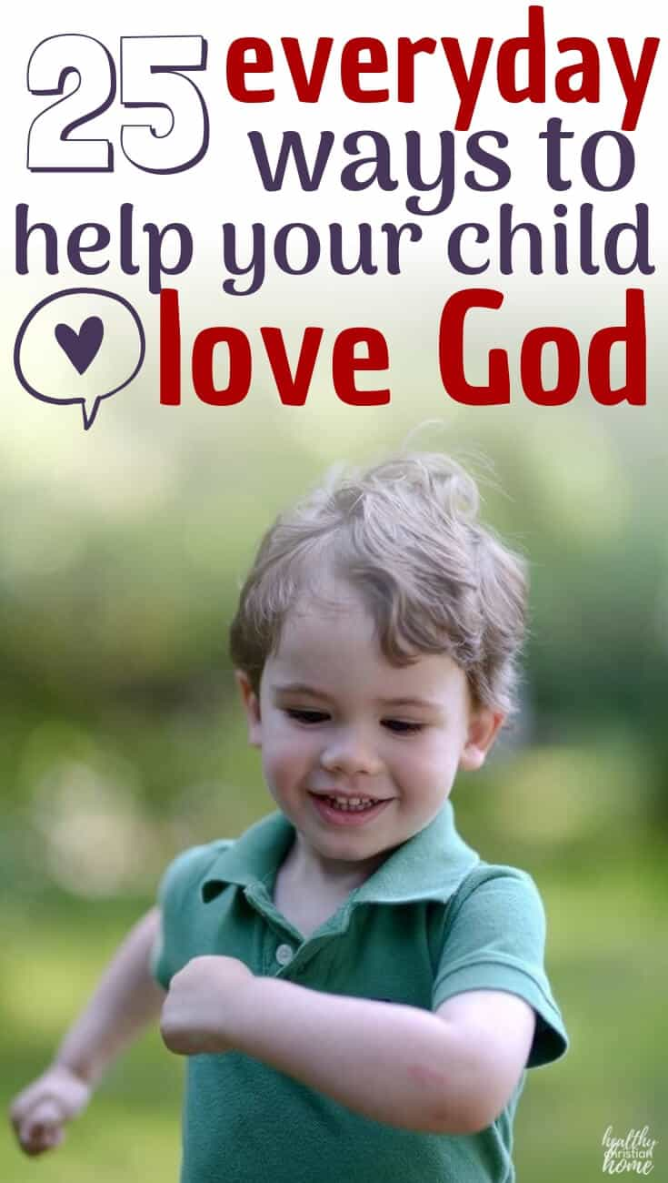 "It's the same prayer every time I come before His throne.  Lord, please let them love you."" Teaching kids about God is simple with these 25 practical ideas to incorporate Him into every day. #Christian #God #Christianparenting #parenting #godlykids #Jesus"