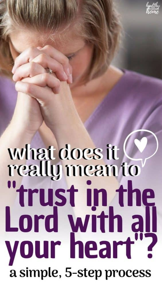 Find out why we can trust the Lord, what it really means to trust in the Lord with all your heart, and how to put trusting into practice daily. #trust #trustgod #Christian #lovegod #proverbs